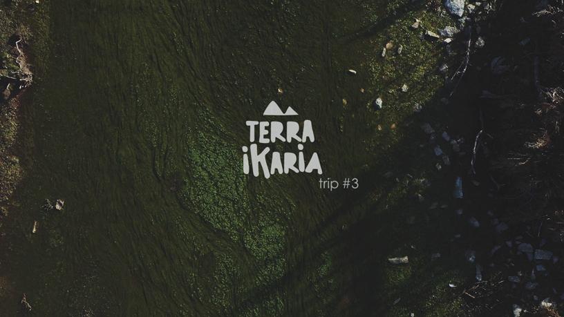 TERRA IKARIA | Trip #3